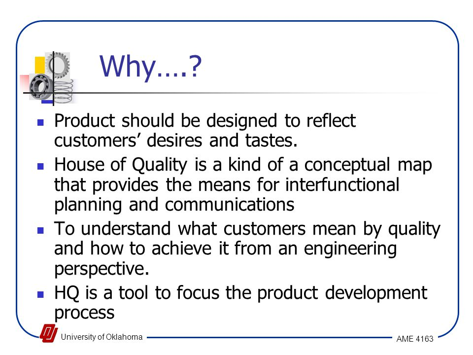 Why…. Product should be designed to reflect customers' desires and tastes.