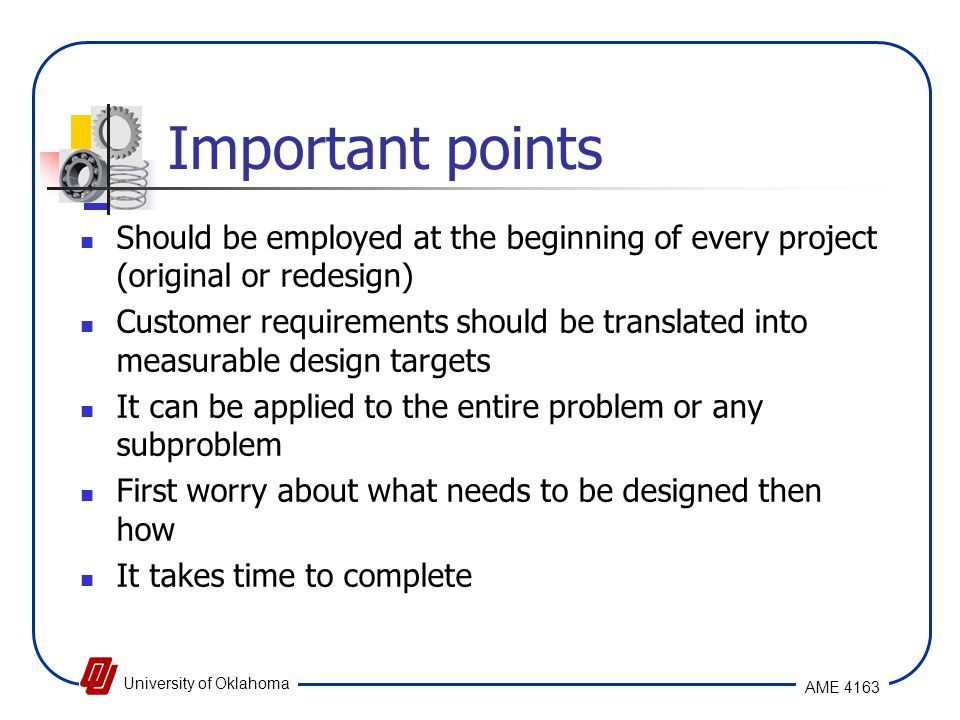 Important points Should be employed at the beginning of every project (original or redesign)