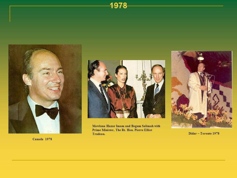 1978 Mowlana Hazar Imam and Begum Salimah with Prime Minister, The Rt. Hon. Pierre Elliot Trudeau. Didar – Toronto 1978.