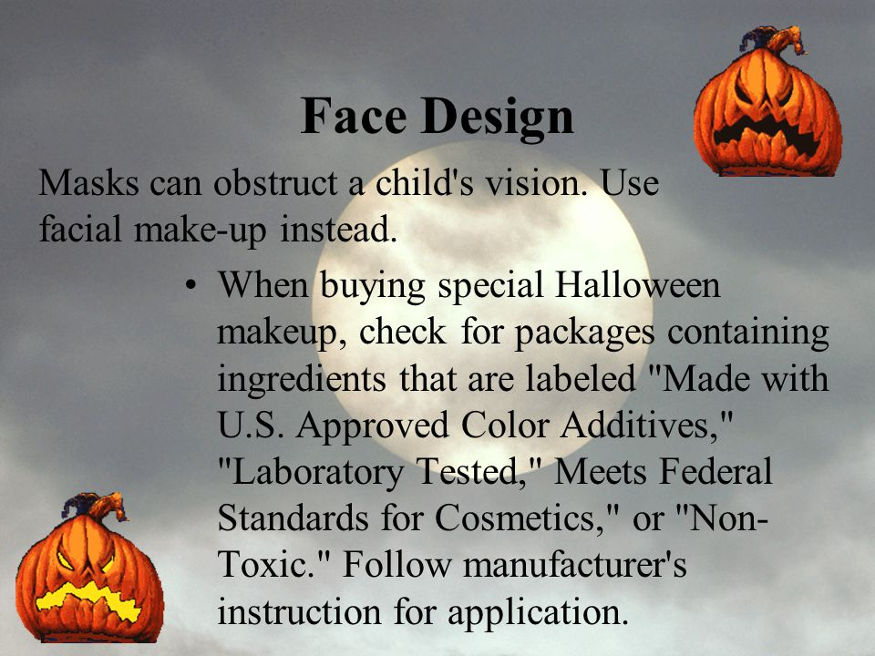Face Design Masks can obstruct a child s vision. Use facial make-up instead.