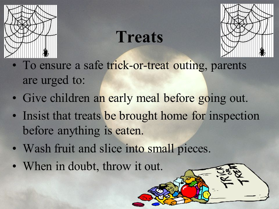 Treats To ensure a safe trick-or-treat outing, parents are urged to: