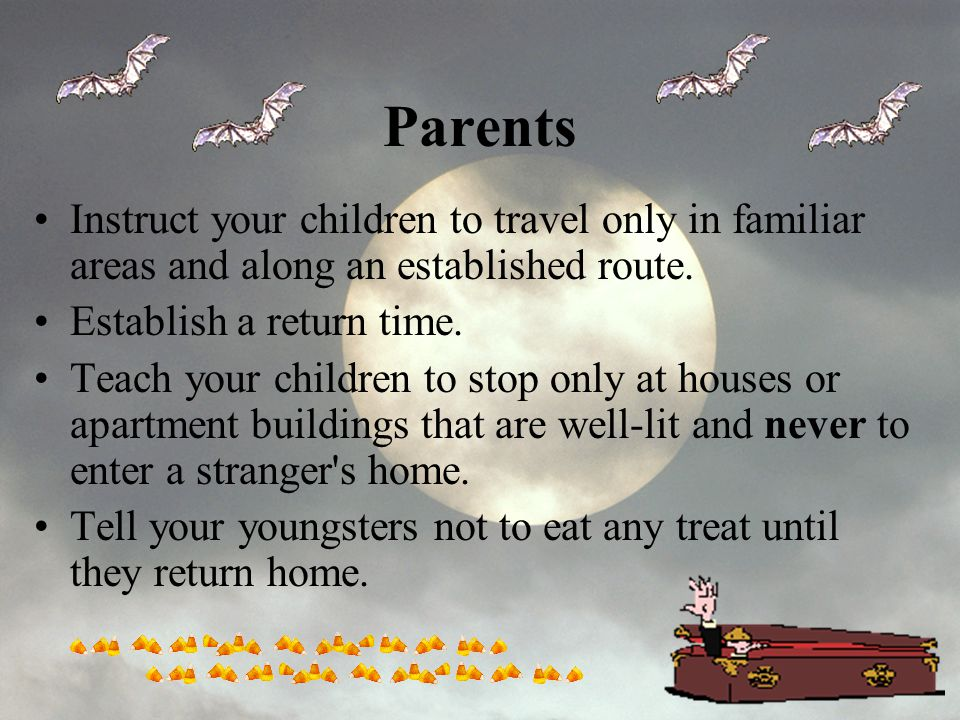 Parents Instruct your children to travel only in familiar areas and along an established route. Establish a return time.