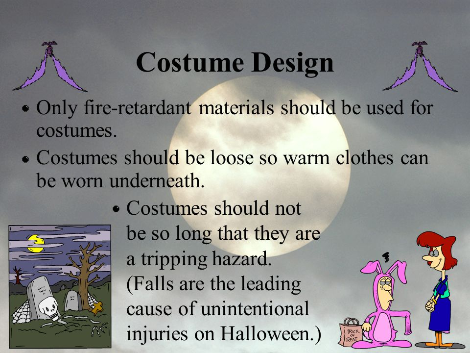 Costume Design Only fire-retardant materials should be used for costumes. Costumes should be loose so warm clothes can be worn underneath.