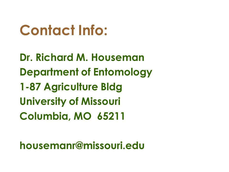 Contact Info: Dr. Richard M. Houseman. Department of Entomology. 1-87 Agriculture Bldg. University of Missouri.