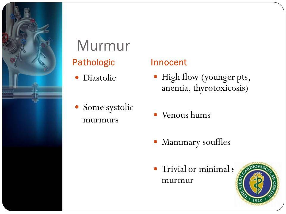 Murmur Diastolic Some systolic murmurs