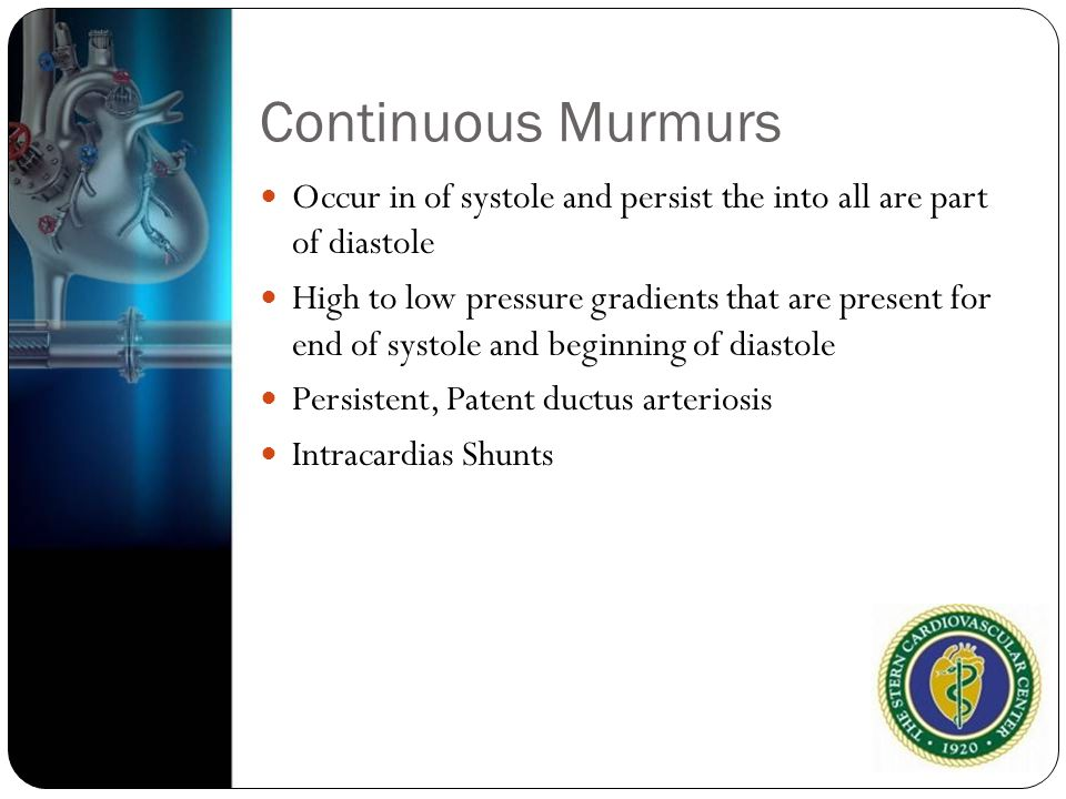 Continuous Murmurs Occur in of systole and persist the into all are part of diastole.