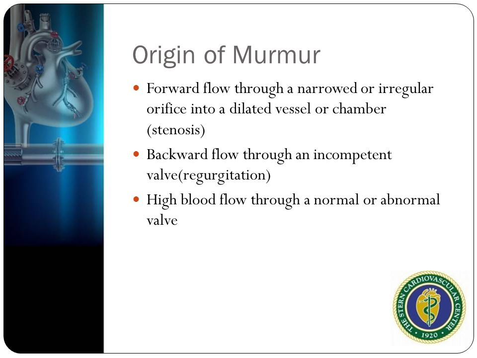 Origin of Murmur Forward flow through a narrowed or irregular orifice into a dilated vessel or chamber (stenosis)