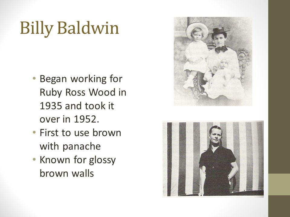 Billy Baldwin Began working for Ruby Ross Wood in 1935 and took it over in 1952. First to use brown with panache.