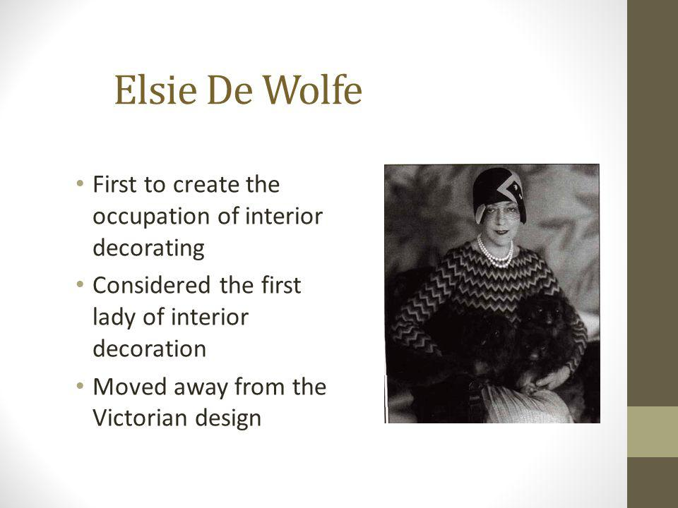 Elsie De Wolfe First to create the occupation of interior decorating