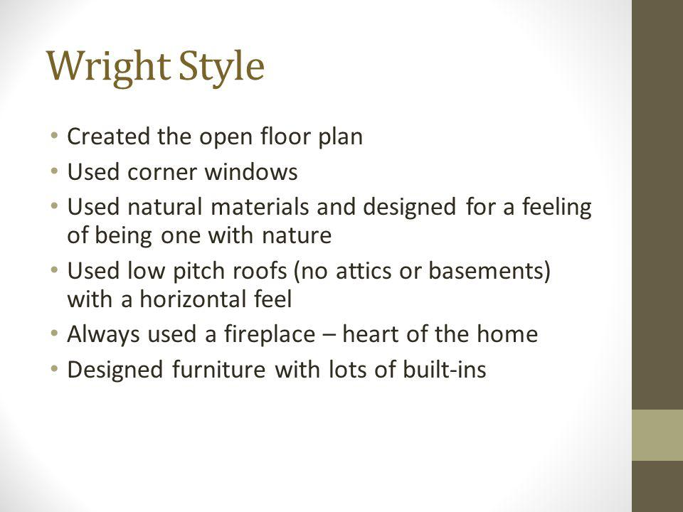 Wright Style Created the open floor plan Used corner windows