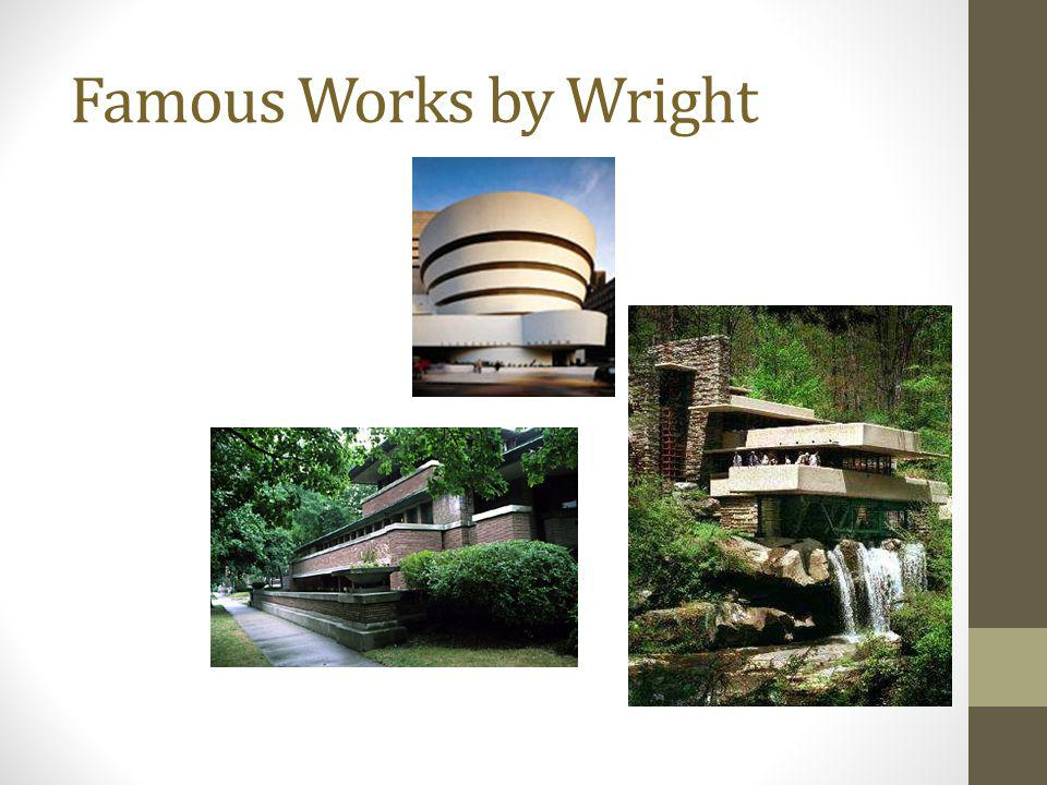 Famous Works by Wright Robie House in Chicago, IL 1908 – 1910 Prairie Style House. Guggenheim Museum New York, 1959.
