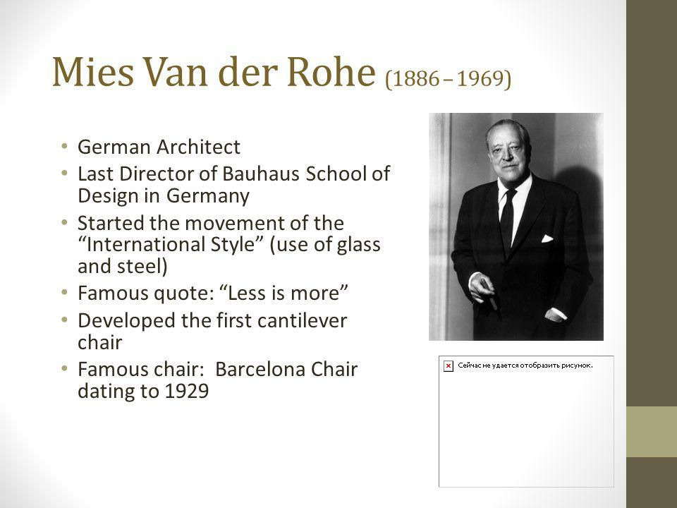 Mies Van der Rohe (1886 – 1969) German Architect
