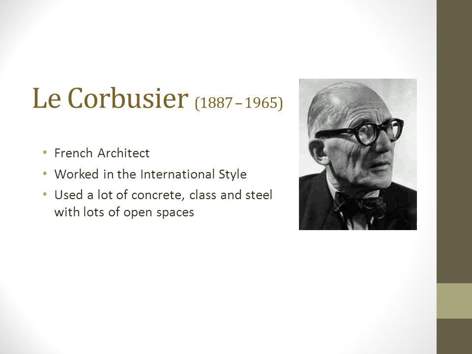 Le Corbusier (1887 – 1965) French Architect