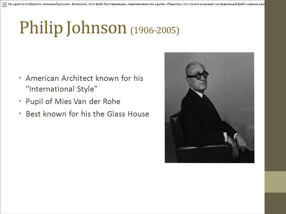 Philip Johnson (1906-2005) American Architect known for his International Style Pupil of Mies Van der Rohe.