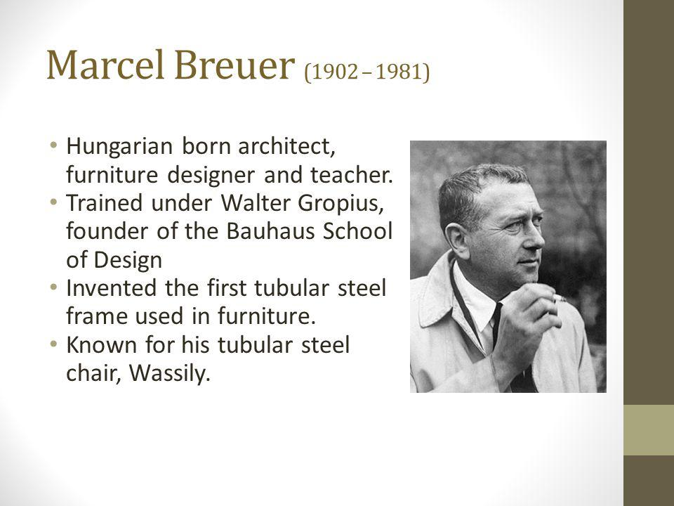 Marcel Breuer (1902 – 1981) Hungarian born architect, furniture designer and teacher.