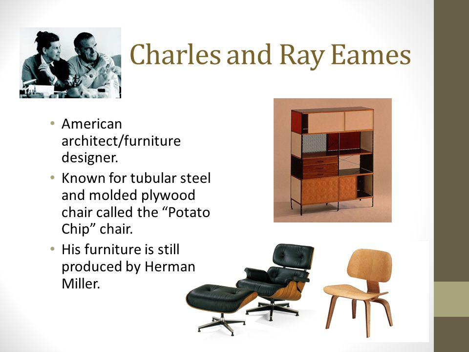 Charles and Ray Eames American architect/furniture designer.