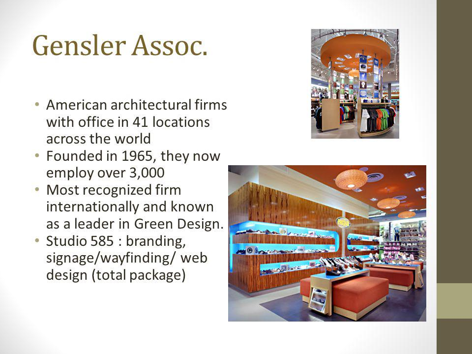 Gensler Assoc. American architectural firms with office in 41 locations across the world. Founded in 1965, they now employ over 3,000.