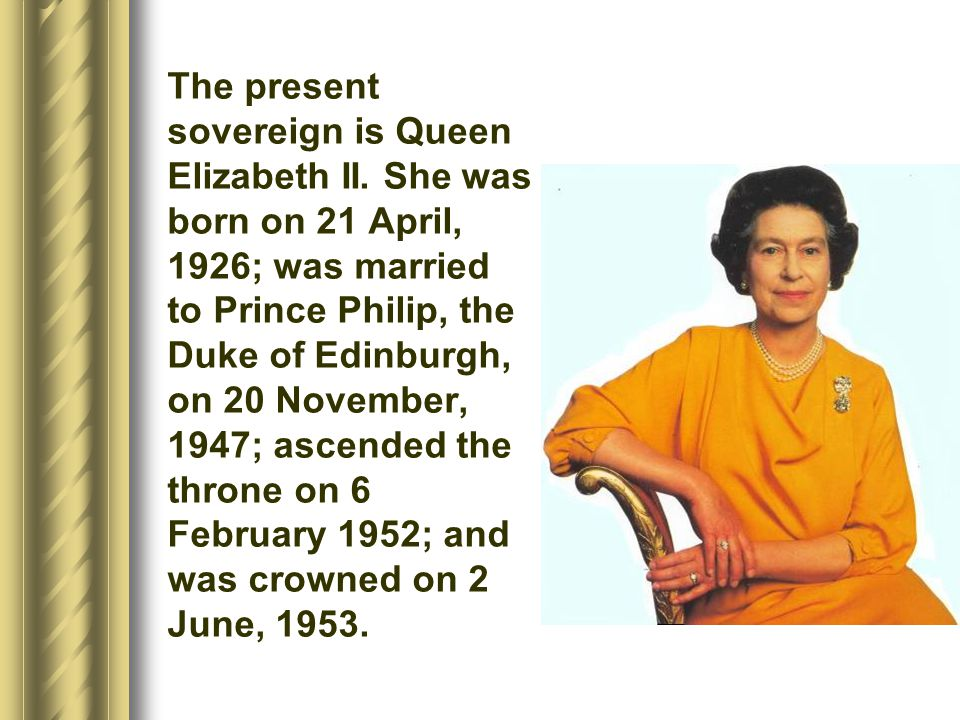 The present sovereign is Queen Elizabeth II