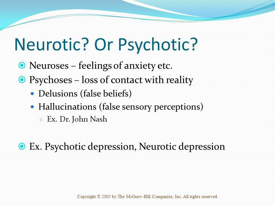 Neurotic Or Psychotic Neuroses – feelings of anxiety etc.