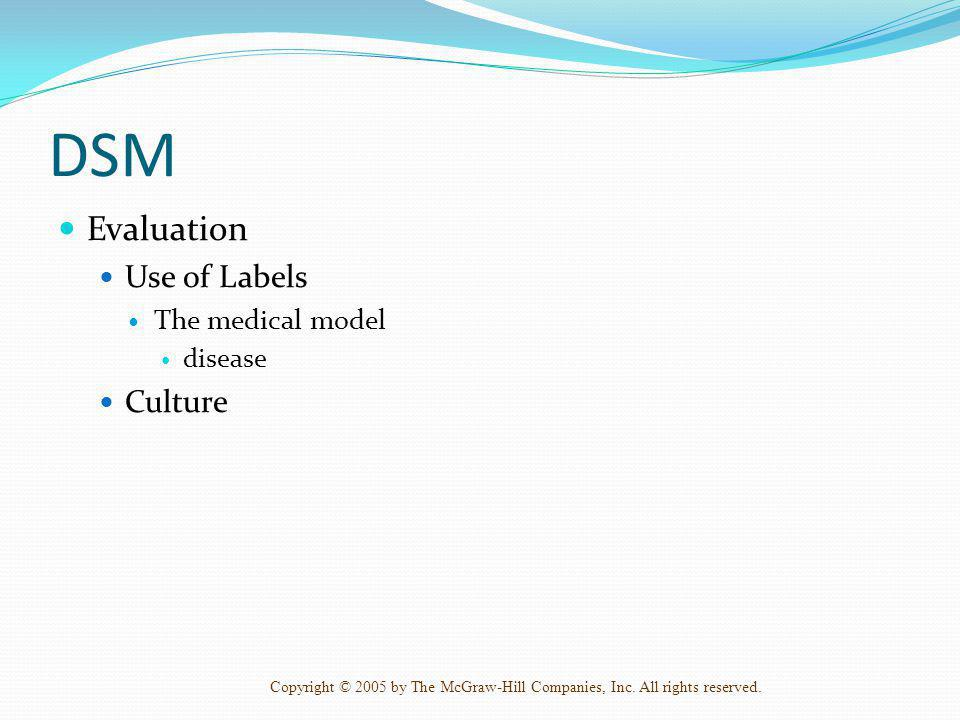 DSM Evaluation Use of Labels The medical model disease Culture