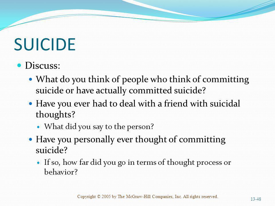 SUICIDE Discuss: What do you think of people who think of committing suicide or have actually committed suicide