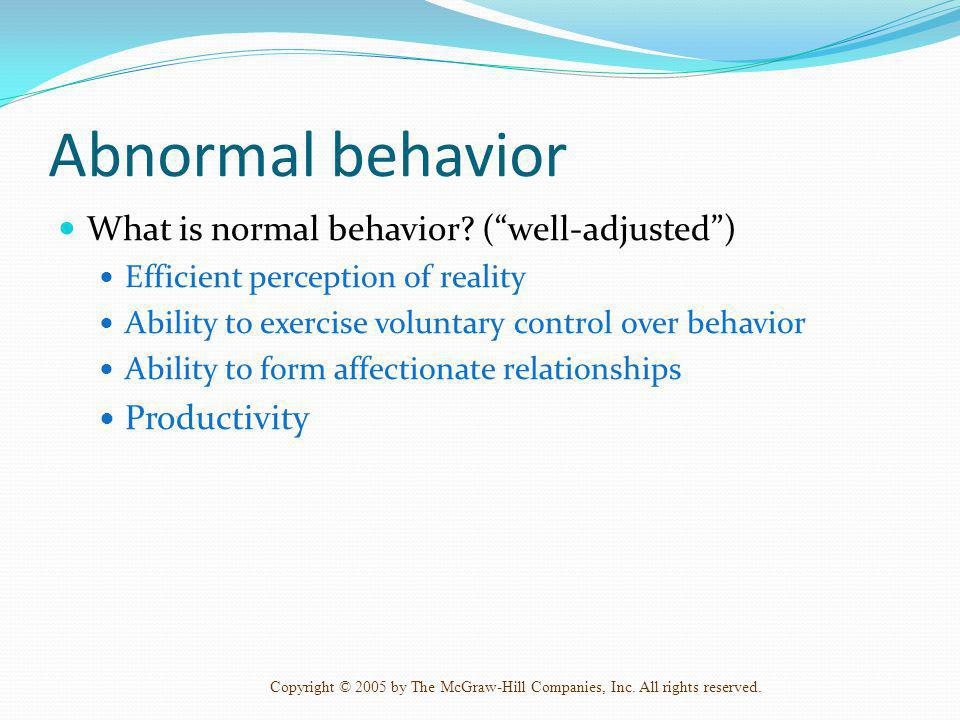 Abnormal behavior What is normal behavior ( well-adjusted )