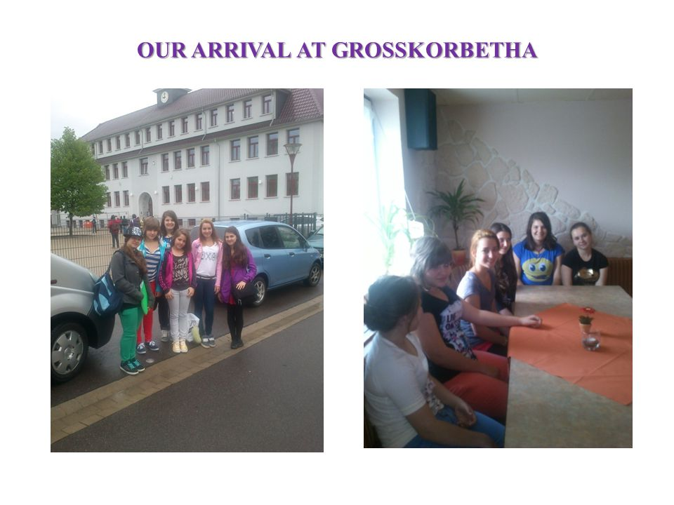 OUR ARRIVAL AT GROSSKORBETHA