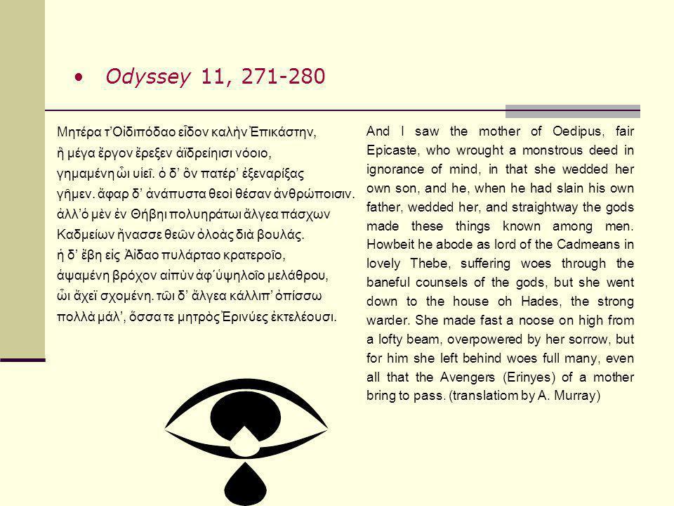 Odyssey 11, 271-280 Μητέρα τ'Οἰδιπόδαο εἶδον καλὴν Ἐπικάστην,