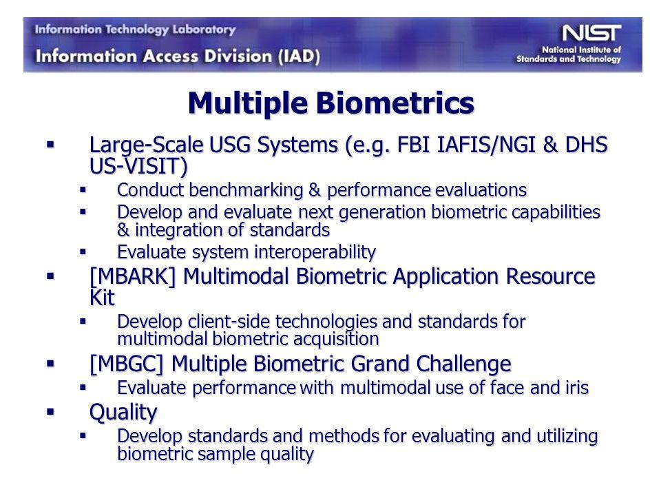 Multiple Biometrics Large-Scale USG Systems (e.g. FBI IAFIS/NGI & DHS US-VISIT) Conduct benchmarking & performance evaluations.