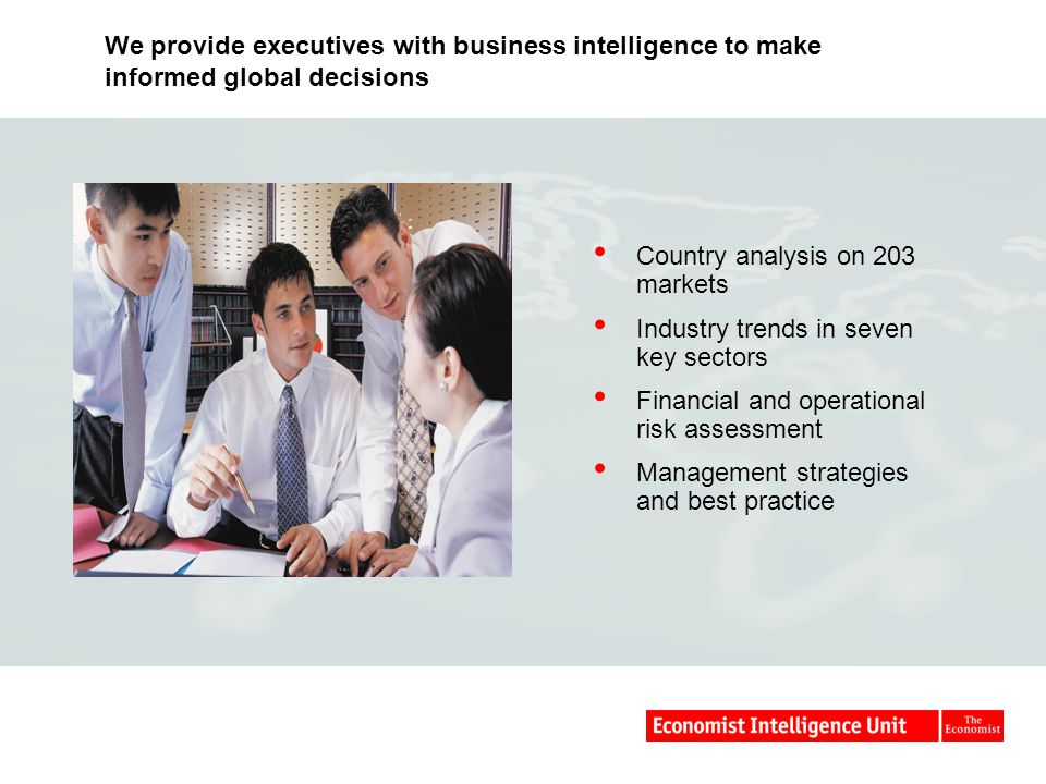 We provide executives with business intelligence to make informed global decisions
