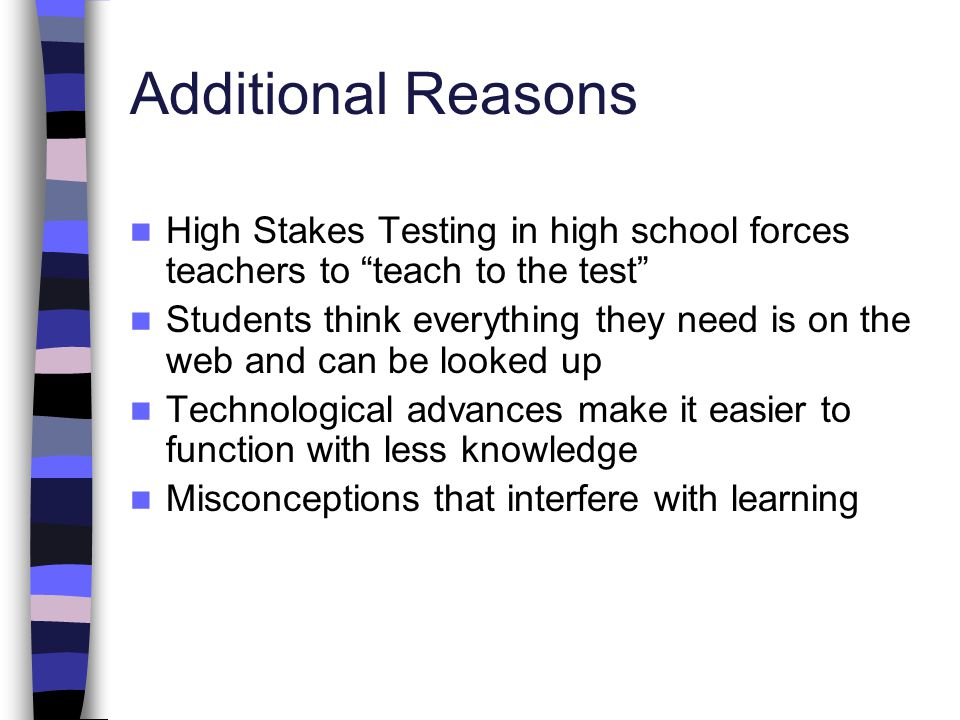 Additional Reasons High Stakes Testing in high school forces teachers to teach to the test