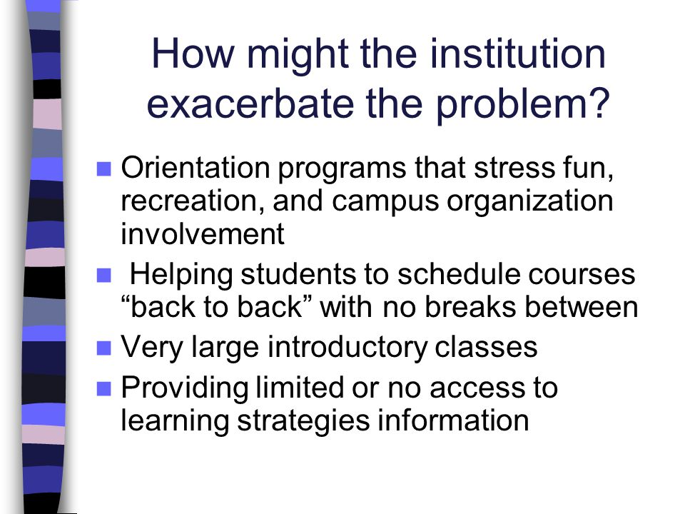 How might the institution exacerbate the problem