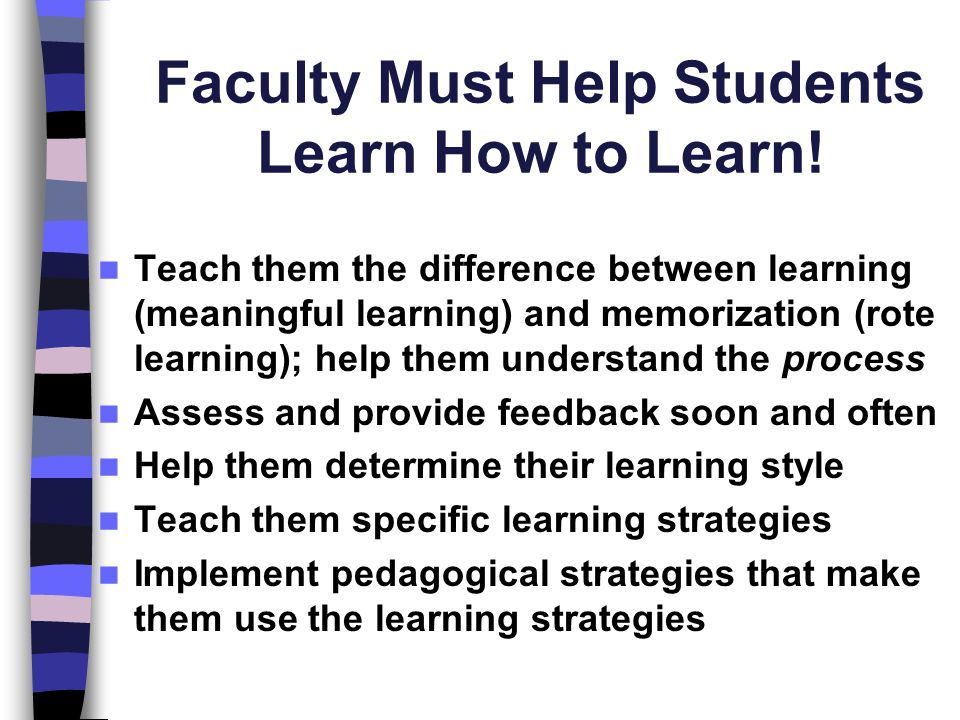Faculty Must Help Students Learn How to Learn!