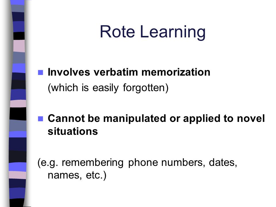 Rote Learning Involves verbatim memorization