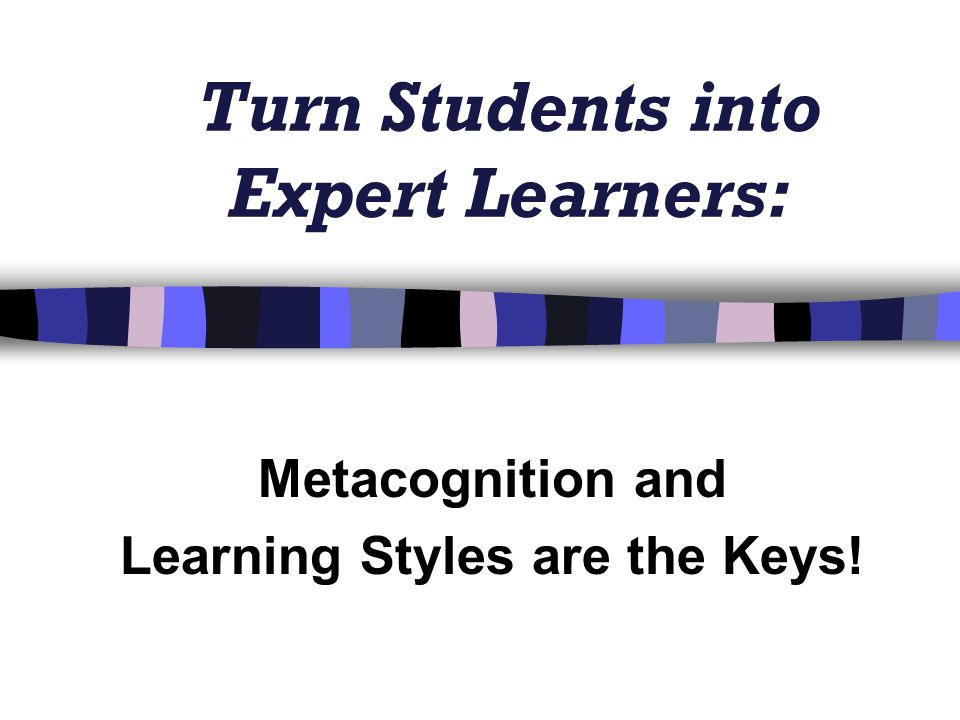 Turn Students into Expert Learners: