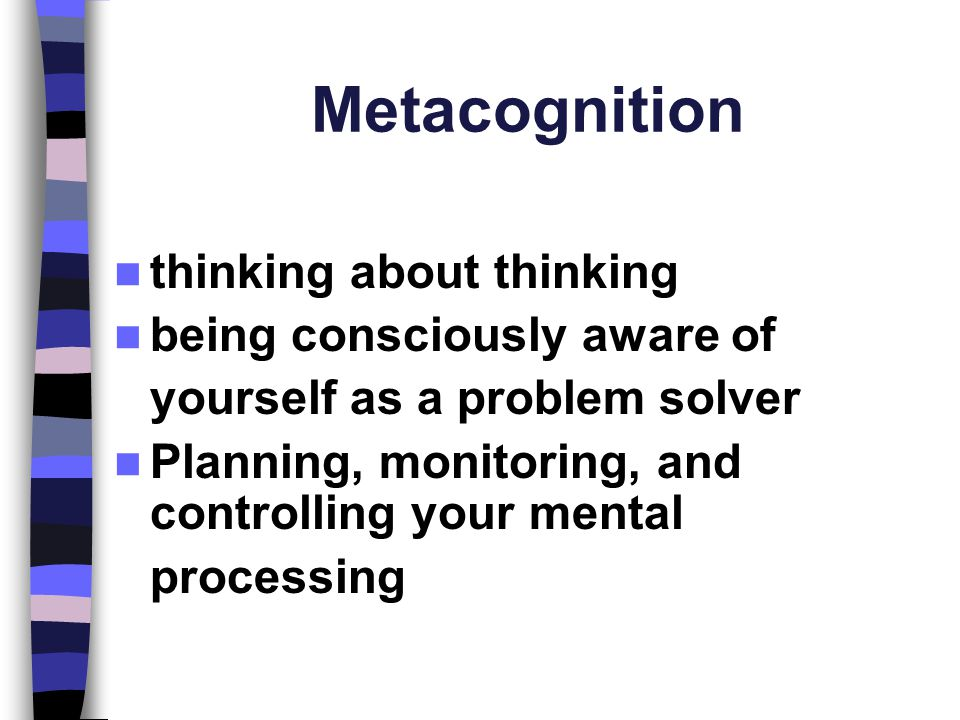 Metacognition thinking about thinking being consciously aware of