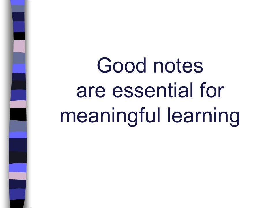 Good notes are essential for meaningful learning