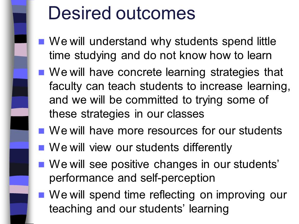 Desired outcomes We will understand why students spend little time studying and do not know how to learn.