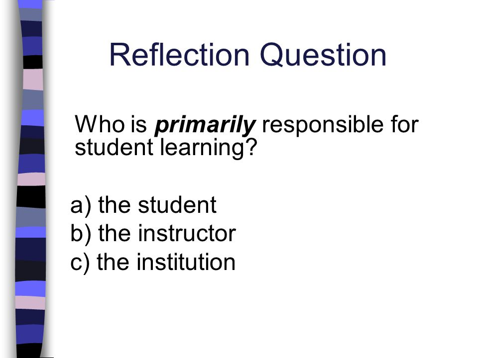 Reflection Question a) the student b) the instructor