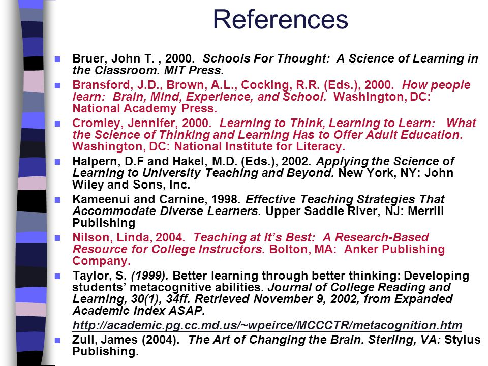 References Bruer, John T. , 2000. Schools For Thought: A Science of Learning in the Classroom. MIT Press.