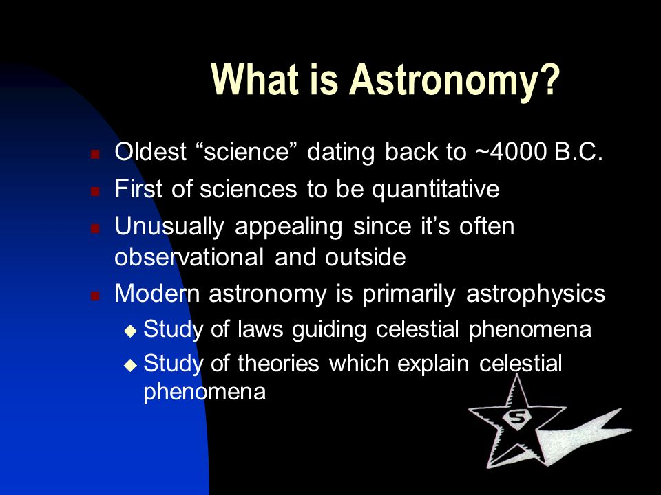 What is Astronomy Oldest science dating back to ~4000 B.C.
