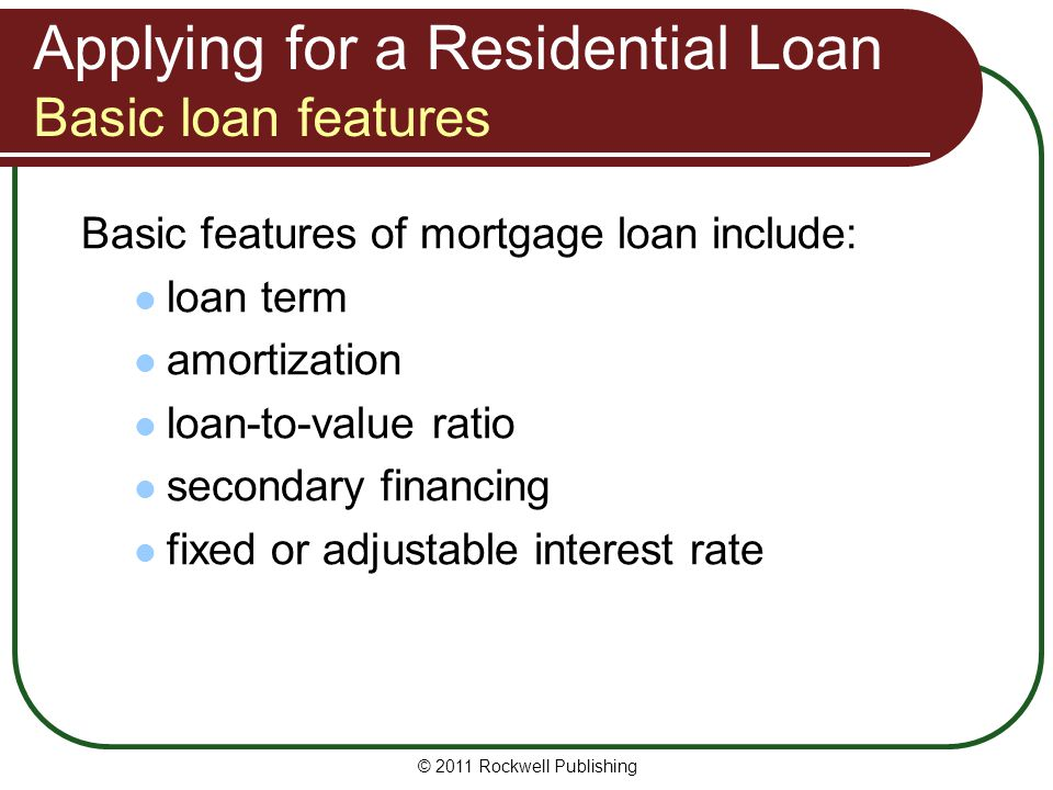 Applying for a Residential Loan Basic loan features