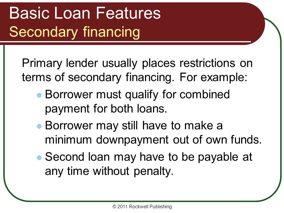 Basic Loan Features Secondary financing
