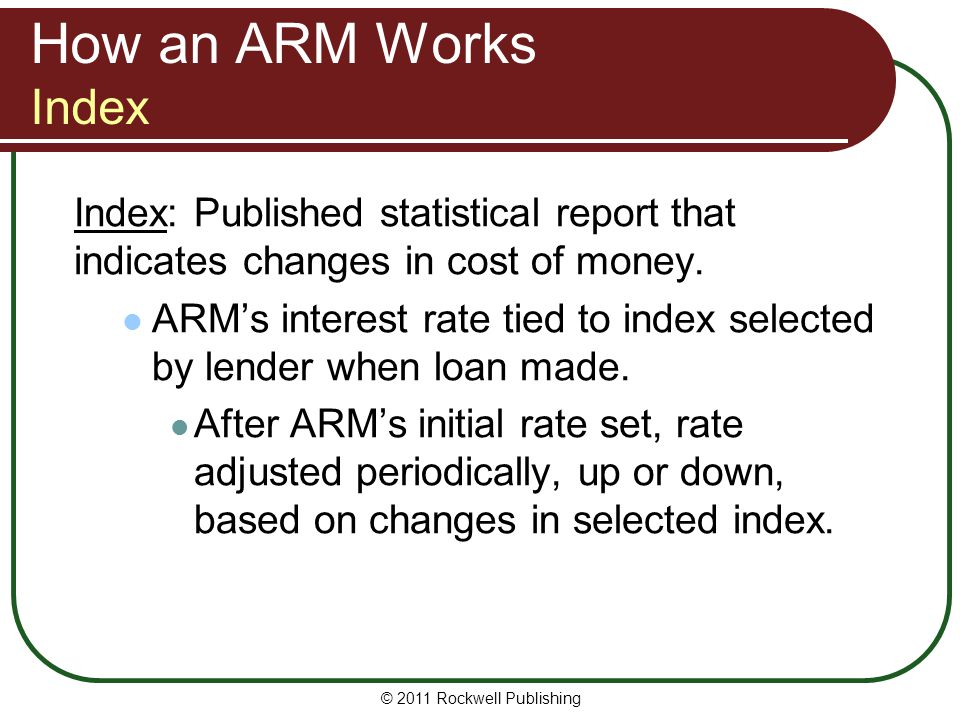 How an ARM Works Index Index: Published statistical report that indicates changes in cost of money.