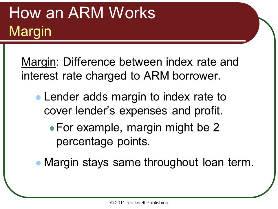 How an ARM Works Margin Margin: Difference between index rate and interest rate charged to ARM borrower.