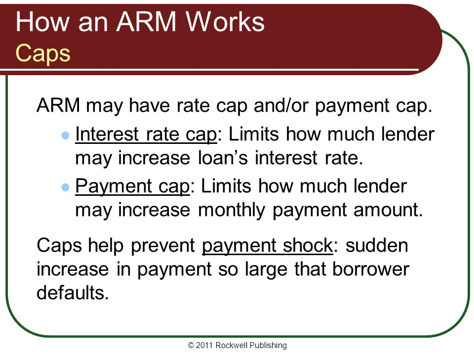 How an ARM Works Caps ARM may have rate cap and/or payment cap.