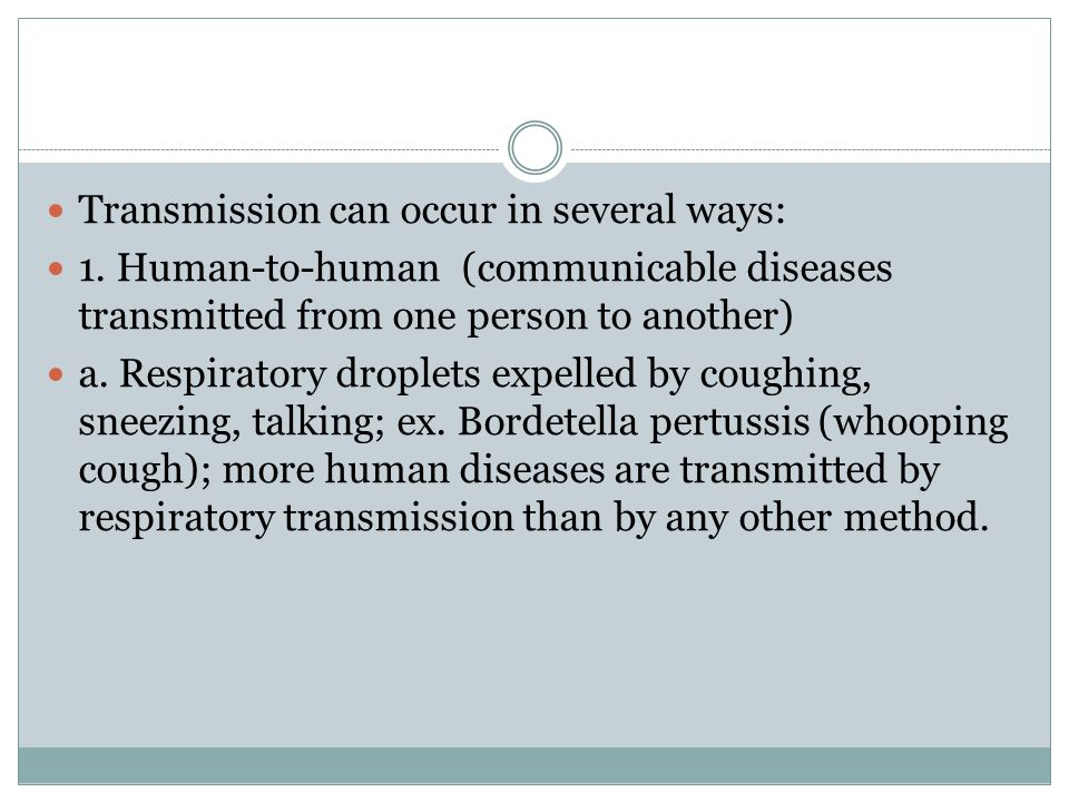 Transmission can occur in several ways: