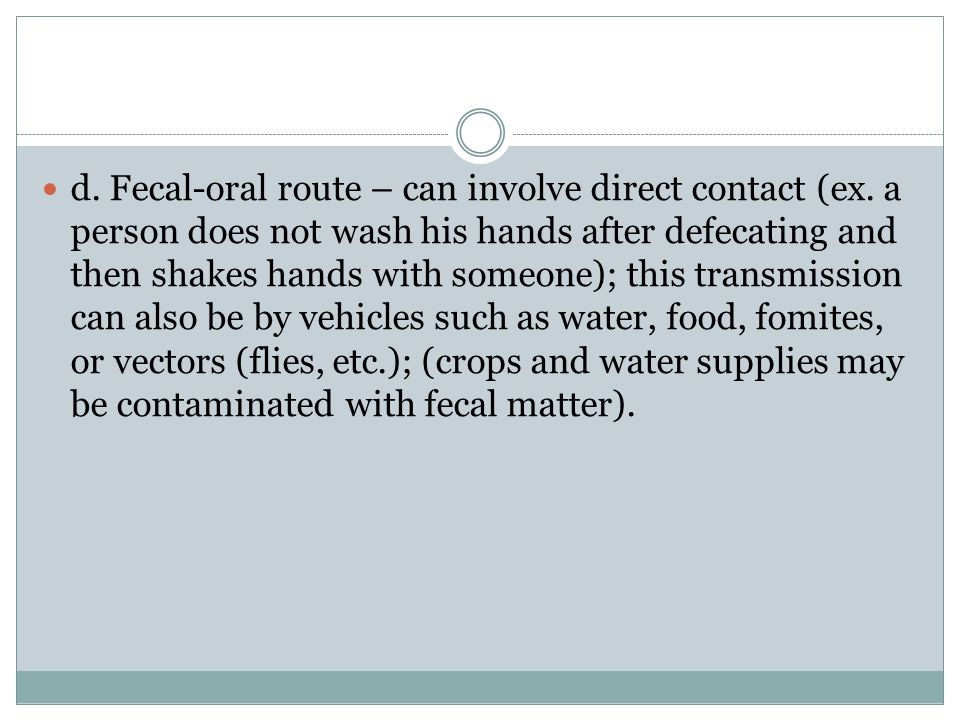 d. Fecal-oral route – can involve direct contact (ex