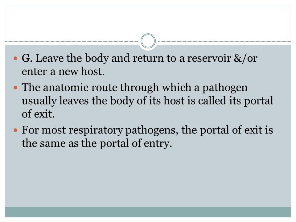 G. Leave the body and return to a reservoir &/or enter a new host.