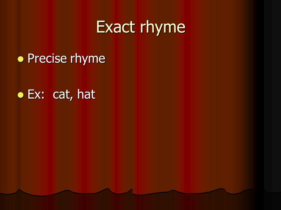 Exact rhyme Precise rhyme Ex: cat, hat
